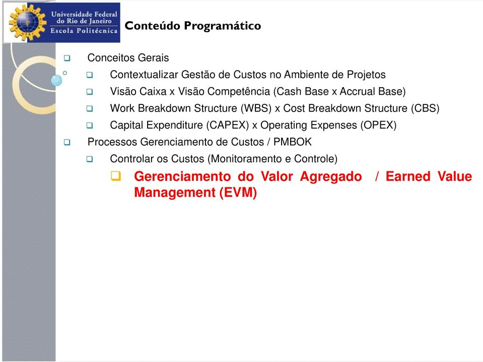 (CBS) Capital Expenditure (CAPEX) x Operating Expenses (OPEX) Processos Gerenciamento de Custos / PMBOK