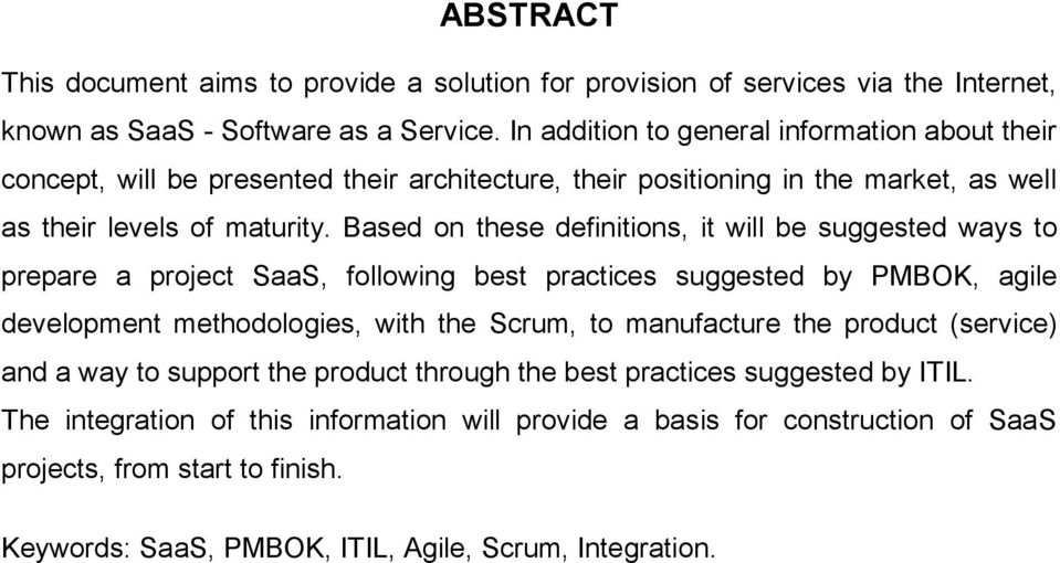 Based on these definitions, it will be suggested ways to prepare a project SaaS, following best practices suggested by PMBOK, agile development methodologies, with the Scrum, to manufacture