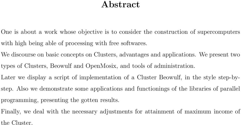 We present two types of Clusters, Beowulf and OpenMosix, and tools of administration.