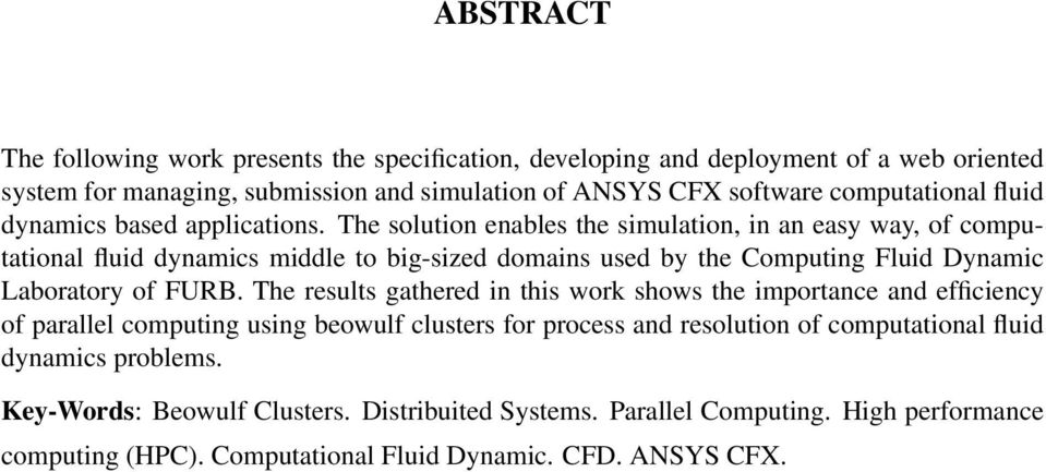 The solution enables the simulation, in an easy way, of computational fluid dynamics middle to big-sized domains used by the Computing Fluid Dynamic Laboratory of FURB.