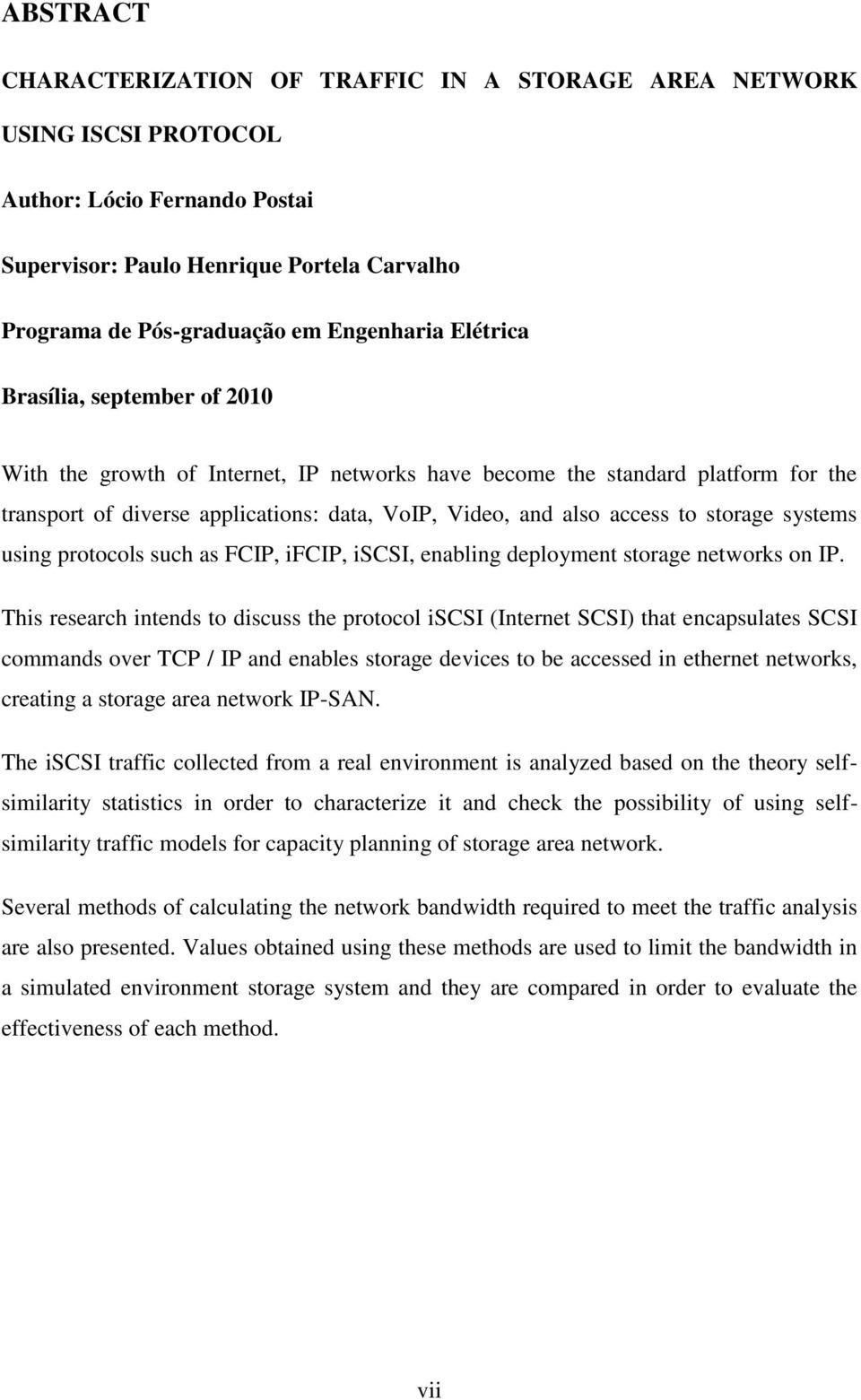 storage systems using protocols such as FCIP, ifcip, iscsi, enabling deployment storage networks on IP.