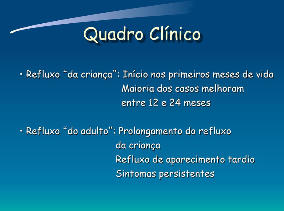 meses Refluxo do adulto : Prolongamento do refluxo da