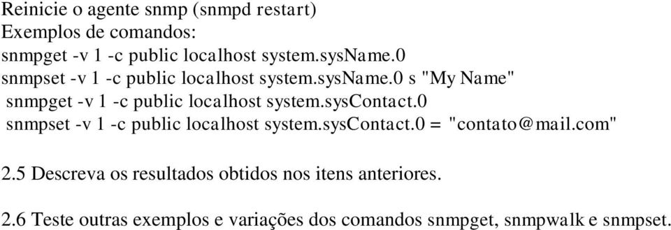 "syscontact.0 snmpset -v 1 -c public localhost system.syscontact.0 = ""contato@mail.com"" 2."