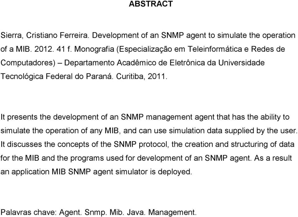 It presents the development of an SNMP management agent that has the ability to simulate the operation of any MIB, and can use simulation data supplied by the user.