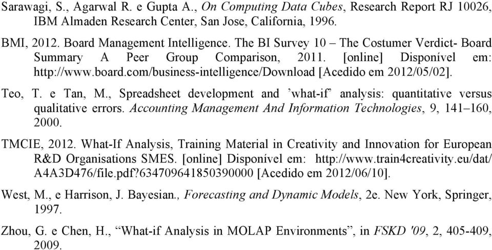 e Tan, M., Spreadsheet development and what-if analysis: quantitative versus qualitative errors. Accounting Management And Information Technologies, 9, 141 160, 2000. TMCIE, 2012.