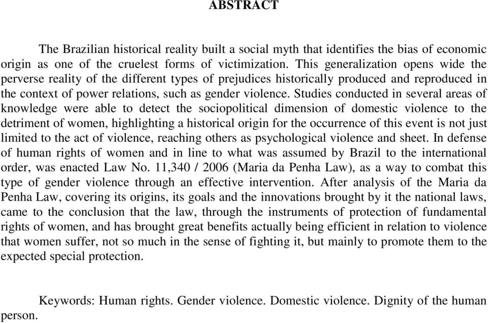 Studies conducted in several areas of knowledge were able to detect the sociopolitical dimension of domestic violence to the detriment of women, highlighting a historical origin for the occurrence of