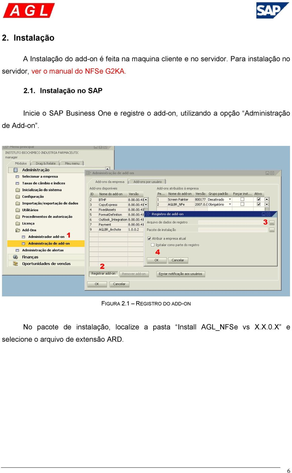 Inicie o SAP Business One e registre o add-on, utilizando a opção Administração FIGURA 2.