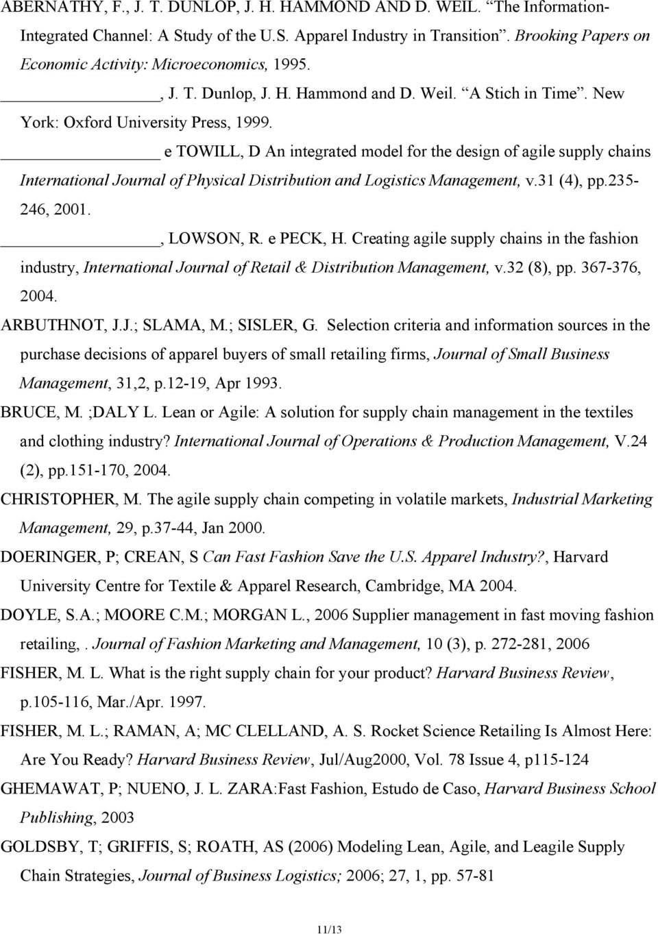 e TOWILL, D An integrated model for the design of agile supply chains International Journal of Physical Distribution and Logistics Management, v.31 (4), pp.235-246, 2001., LOWSON, R. e PECK, H.