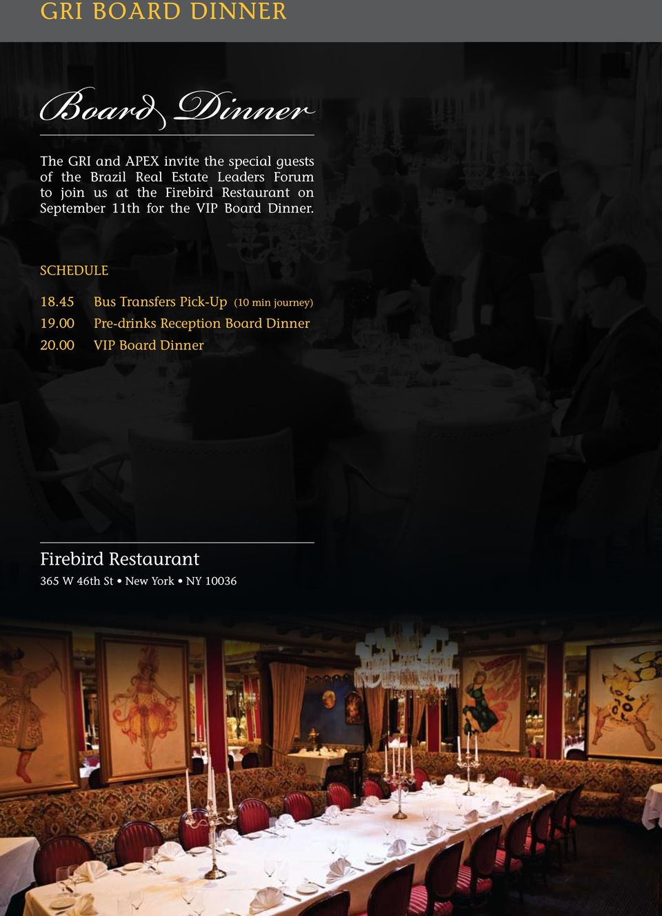 VIP Board Dinner. Schedule 18.45 Bus Transfers Pick-Up (10 min journey) 19.