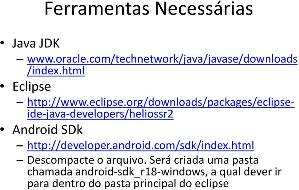 org/downloads/packages/eclipseide-java-developers/heliossr2 Android SDk http://developer.