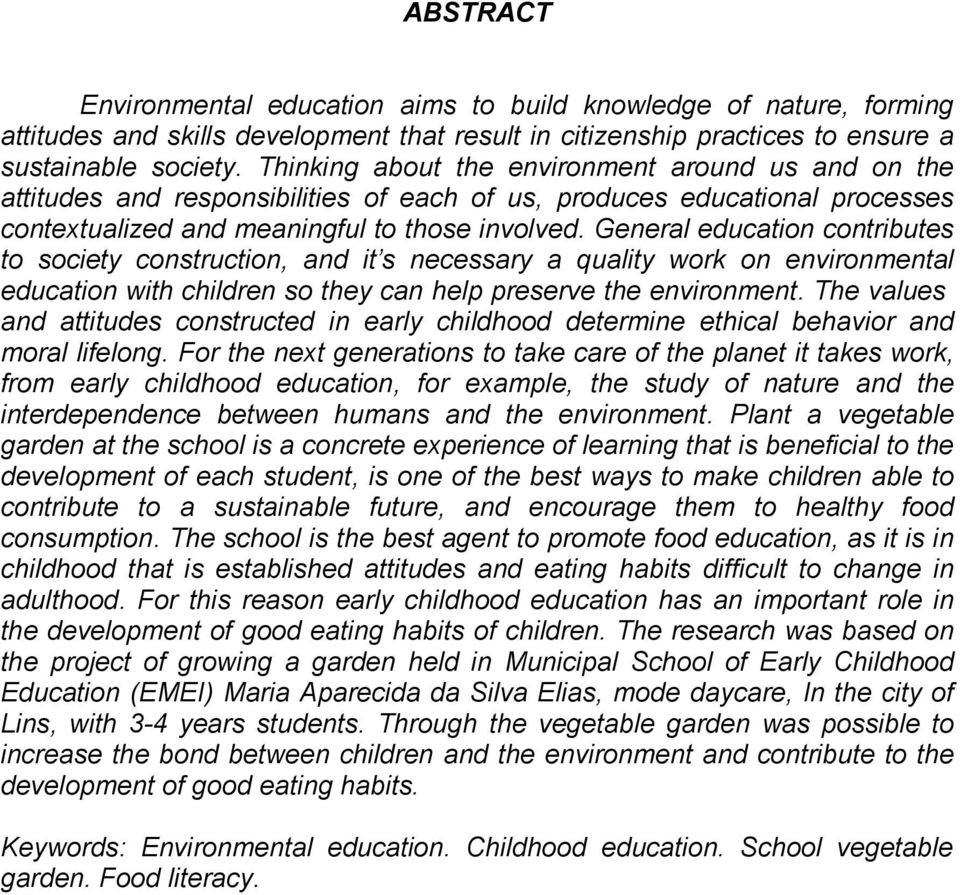 General education contributes to society construction, and it s necessary a quality work on environmental education with children so they can help preserve the environment.