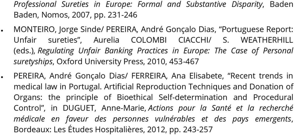 ), Regulating Unfair Banking Practices in Europe: The Case of Personal suretyships, Oxford University Press, 2010, 453-467 PEREIRA, André Gonçalo Dias/ FERREIRA, Ana Elisabete, Recent trends