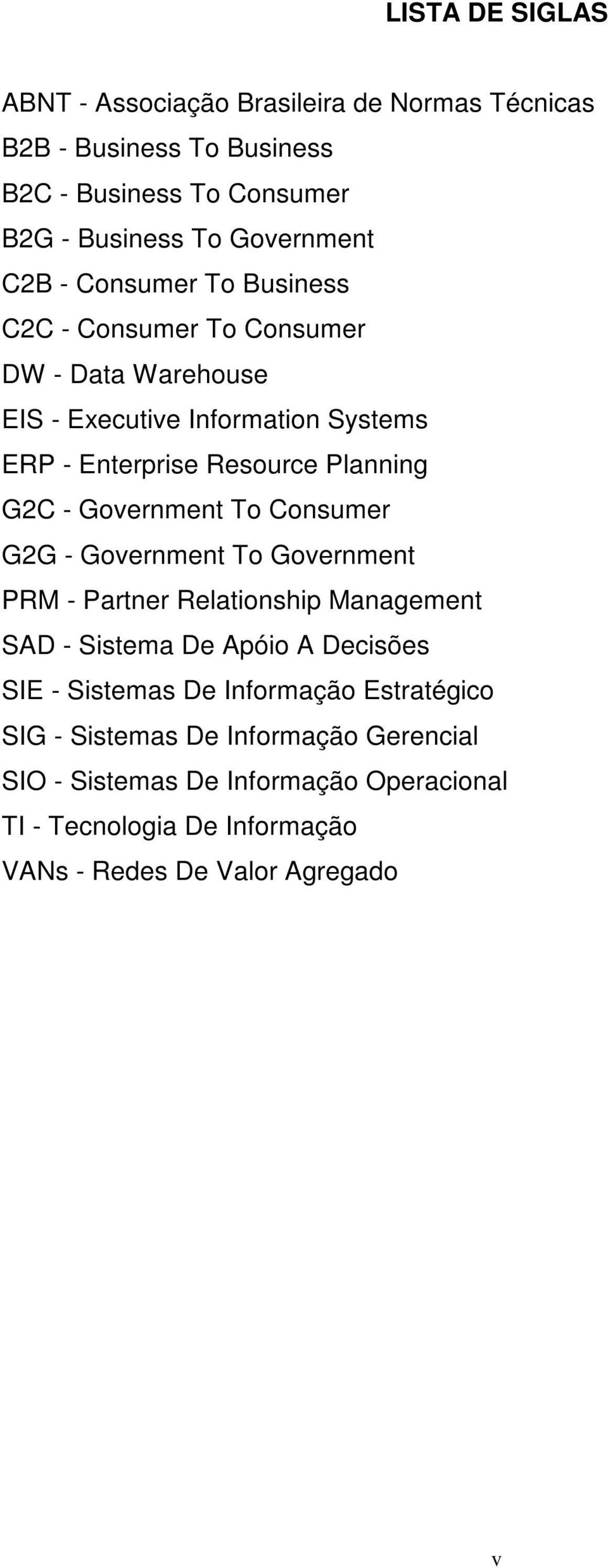 Government To Consumer G2G - Government To Government PRM - Partner Relationship Management SAD - Sistema De Apóio A Decisões SIE - Sistemas De