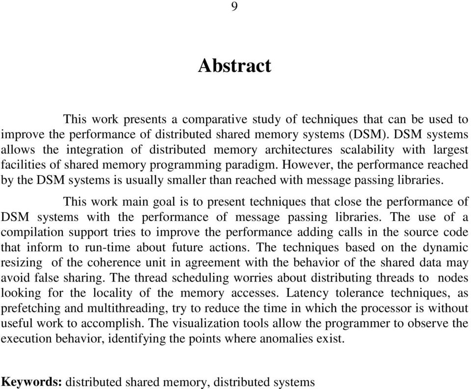 However, the performance reached by the DSM systems is usually smaller than reached with message passing libraries.