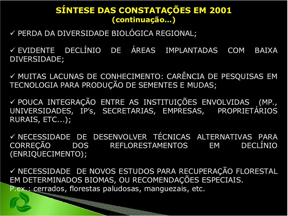 , UNIVERSIDADES, IP s, SECRETARIAS, EMPRESAS, PROPRIETÁRIOS RURAIS, ETC.