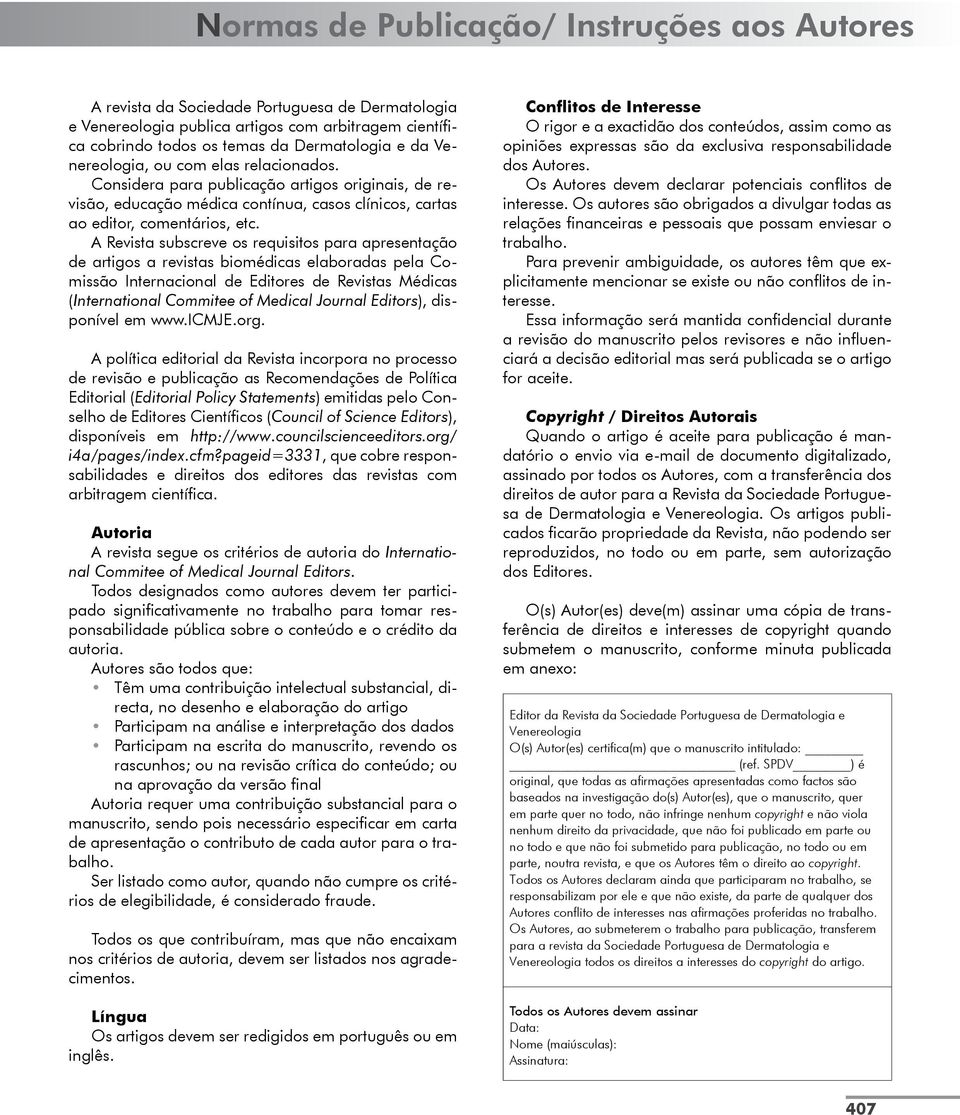 A Revista subscreve os requisitos para apresentação de artigos a revistas biomédicas elaboradas pela Comissão Internacional de Editores de Revistas Médicas (International Commitee of Medical Journal