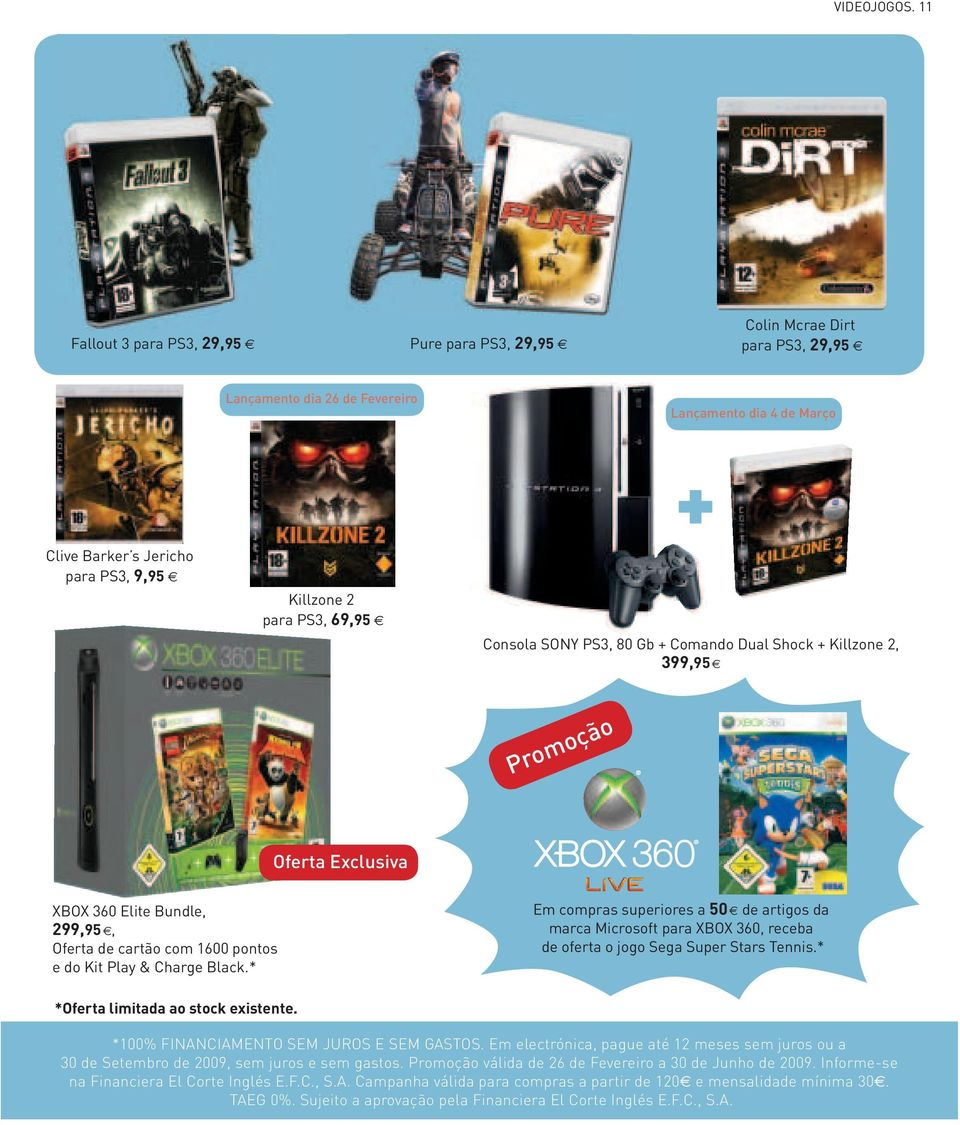 PS3, 69,95 Consola SONY PS3, 80 Gb + Comando Dual Shock + Killzone 2, 399,95 Promoção Oferta Exclusiva XBOX 360 Elite Bundle, 299,95, Oferta de cartão com 1600 pontos e do Kit Play & Charge Black.
