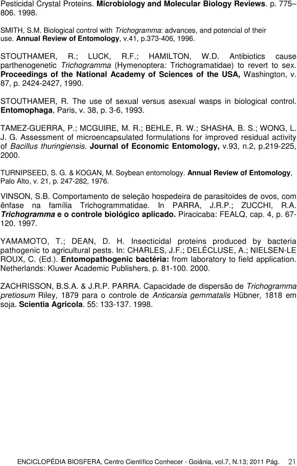 Proceedings of the National Academy of Sciences of the USA, Washington, v. 87, p. 2424-2427, 1990. STOUTHAMER, R. The use of sexual versus asexual wasps in biological control. Entomophaga, Paris, v.