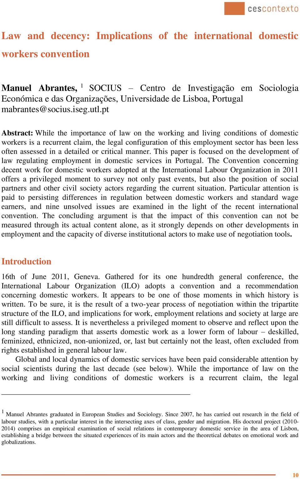 pt Abstract: While the importance of law on the working and living conditions of domestic workers is a recurrent claim, the legal configuration of this employment sector has been less often assessed