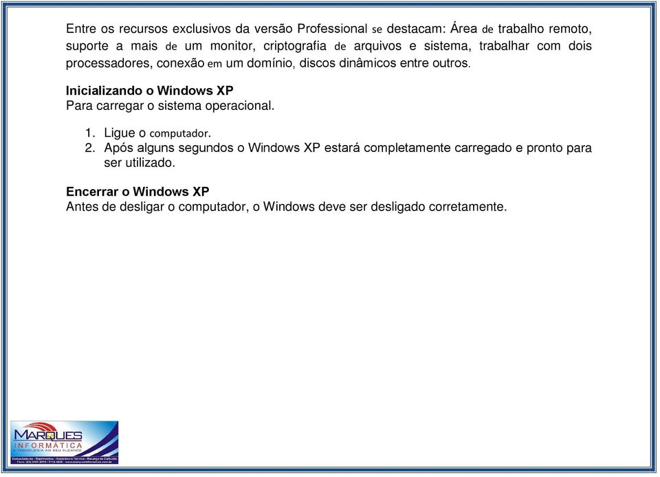 Inicializando o Windows XP Para carregar o sistema operacional. 1. Ligue o computador. 2.