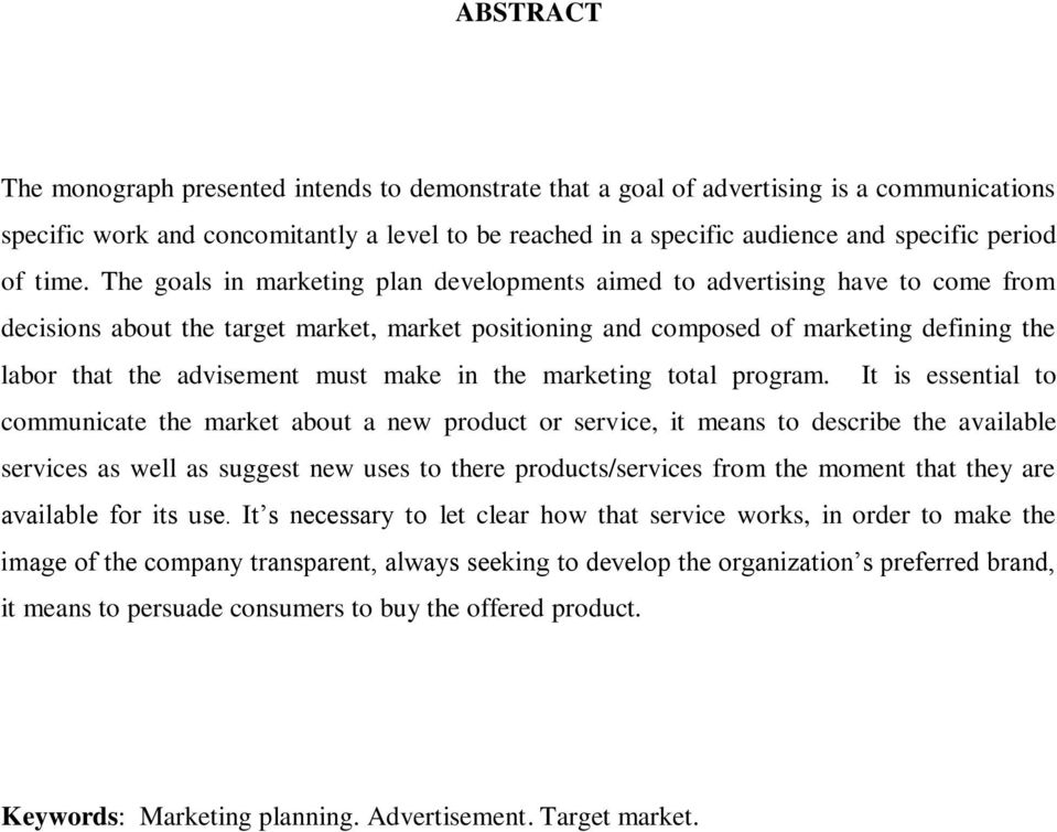 The goals in marketing plan developments aimed to advertising have to come from decisions about the target market, market positioning and composed of marketing defining the labor that the advisement
