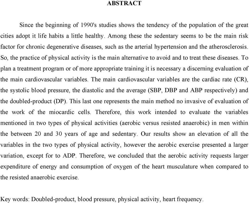 So, the practice of physical activity is the main alternative to avoid and to treat these diseases.
