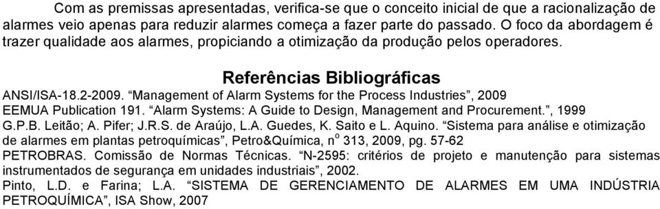 Management of Alarm Systems for the Process Industries, 2009 EEMUA Publication 191. Alarm Systems: A Guide to Design, Management and Procurement., 1999 G.P.B. Leitão; A. Pifer; J.R.S. de Araújo, L.A. Guedes, K.