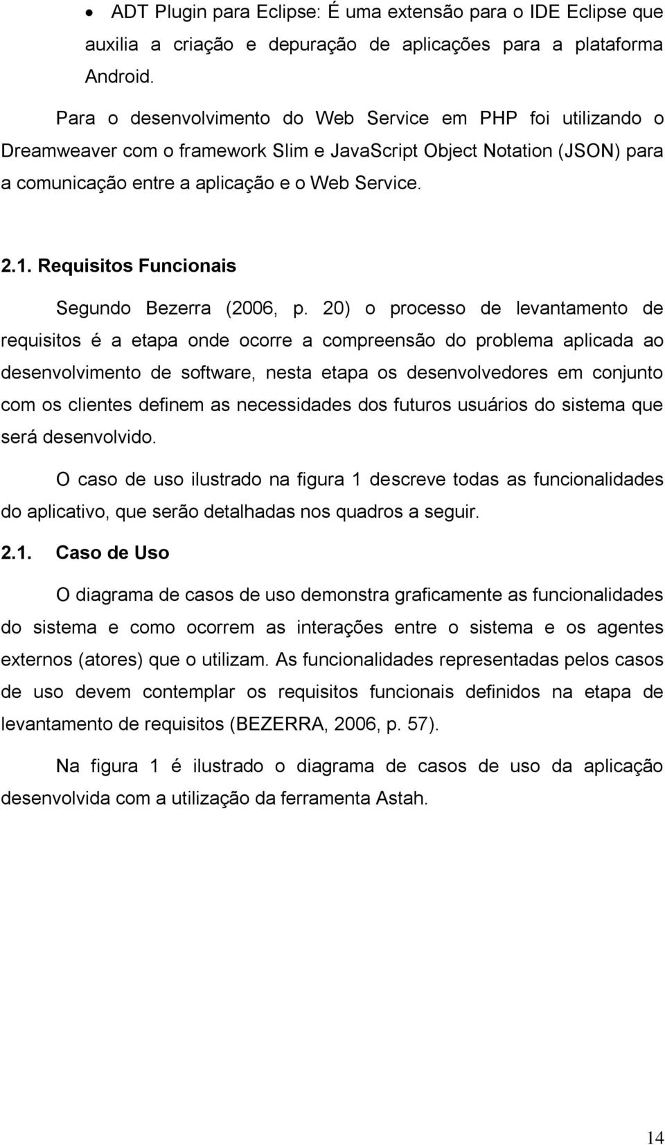 Requisitos Funcionais Segundo Bezerra (2006, p.