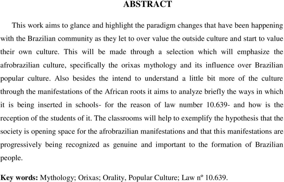 Also besides the intend to understand a little bit more of the culture through the manifestations of the African roots it aims to analyze briefly the ways in which it is being inserted in schools-