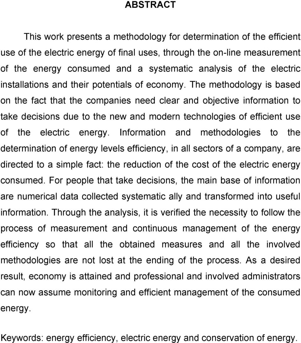 The methodology is based on the fact that the companies need clear and objective information to take decisions due to the new and modern technologies of efficient use of the electric energy.