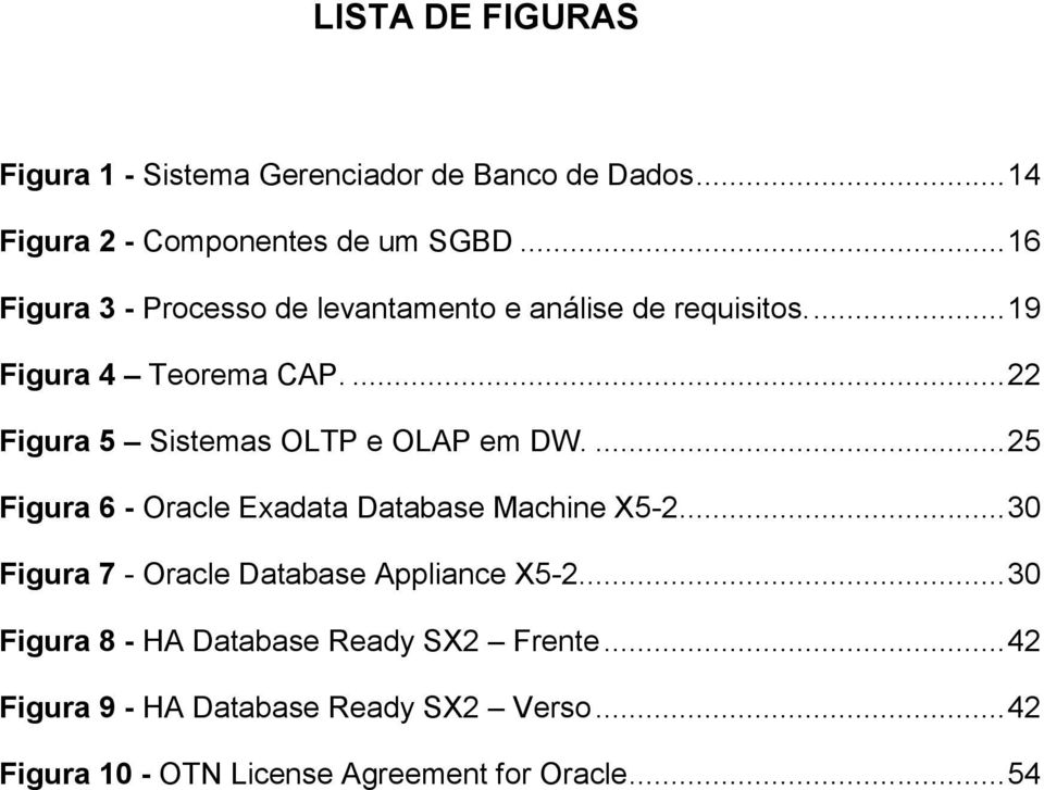 ... 22 Figura 5 Sistemas OLTP e OLAP em DW.... 25 Figura 6 - Oracle Exadata Database Machine X5-2.