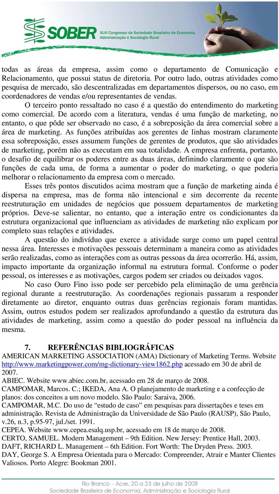 O terceiro ponto ressaltado no caso é a questão do entendimento do marketing como comercial.