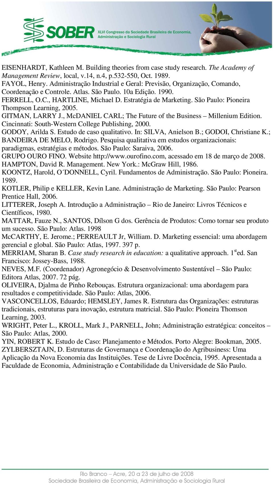 São Paulo: Pioneira Thompson Learning, 2005. GITMAN, LARRY J., McDANIEL CARL; The Future of the Business Millenium Edition. Cincinnati: South-Western College Publishing, 2000. GODOY, Arilda S.