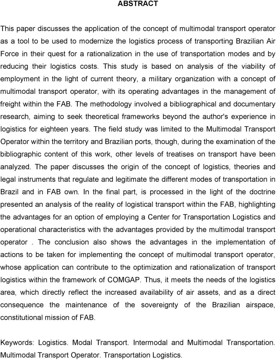 This study is based on analysis of the viability of employment in the light of current theory, a military organization with a concept of multimodal transport operator, with its operating advantages