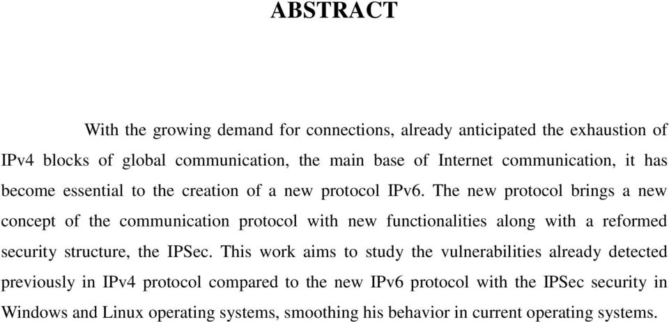 The new protocol brings a new concept of the communication protocol with new functionalities along with a reformed security structure, the IPSec.