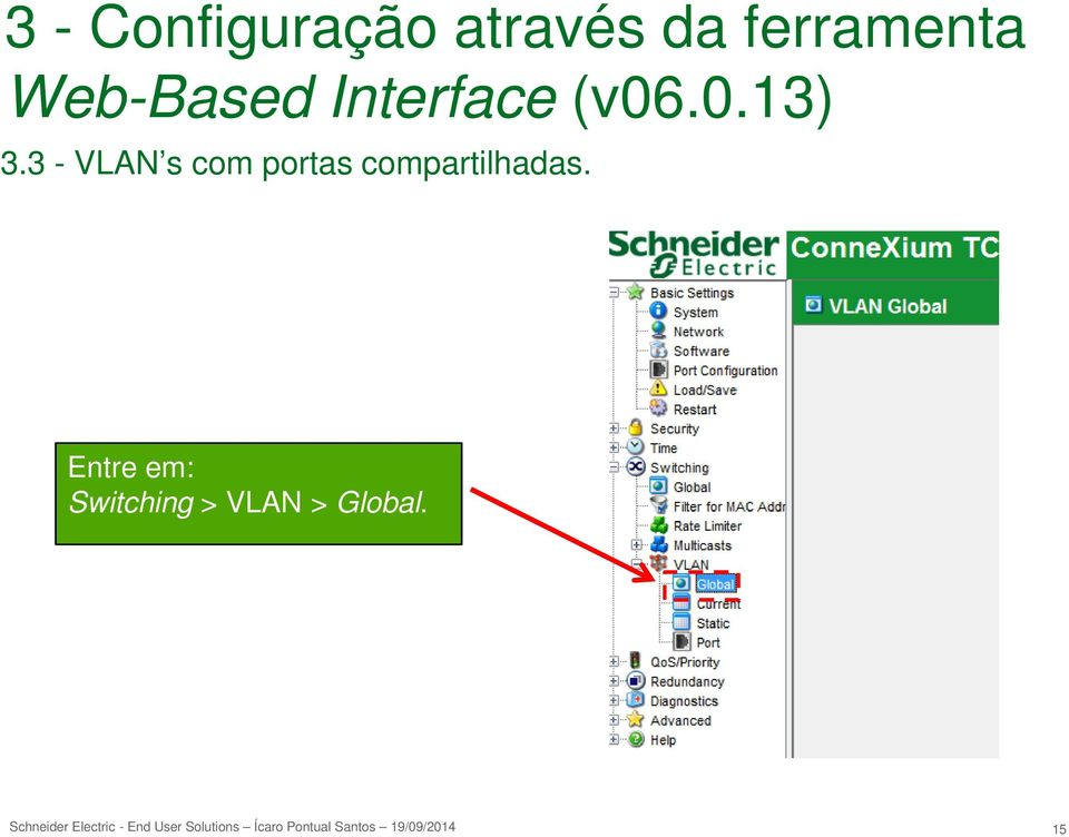 Entre em: Switching > VLAN > Global.