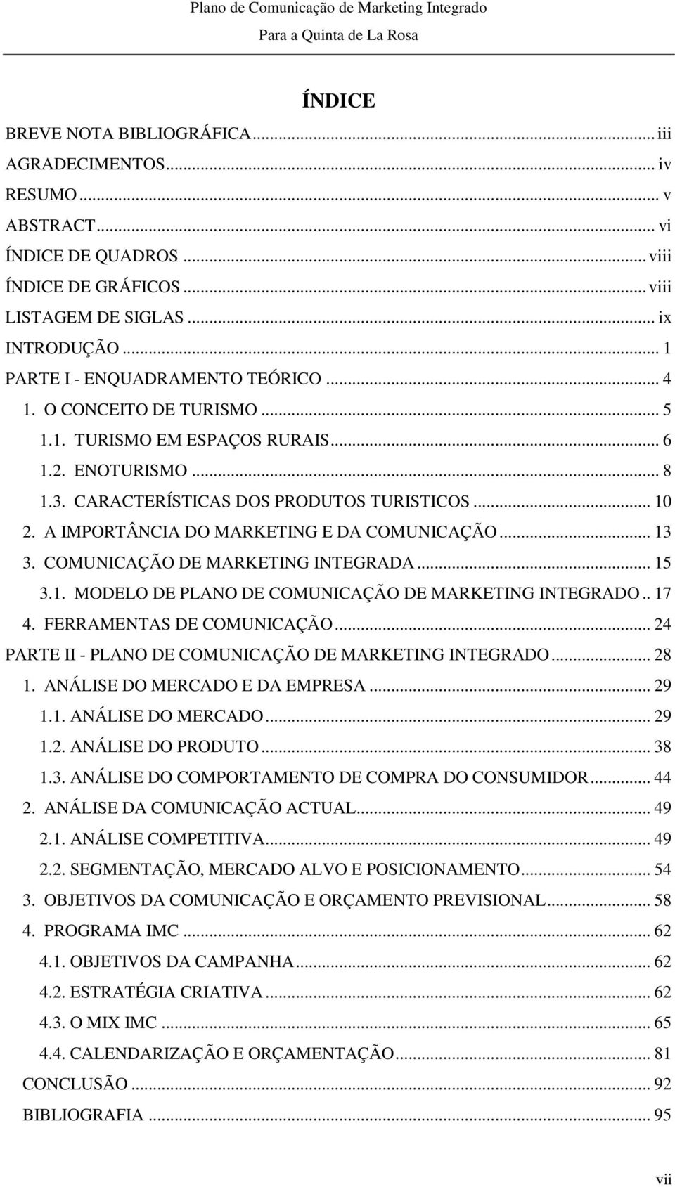 A IMPORTÂNCIA DO MARKETING E DA COMUNICAÇÃO... 13 3. COMUNICAÇÃO DE MARKETING INTEGRADA... 15 3.1. MODELO DE PLANO DE COMUNICAÇÃO DE MARKETING INTEGRADO.. 17 4. FERRAMENTAS DE COMUNICAÇÃO.
