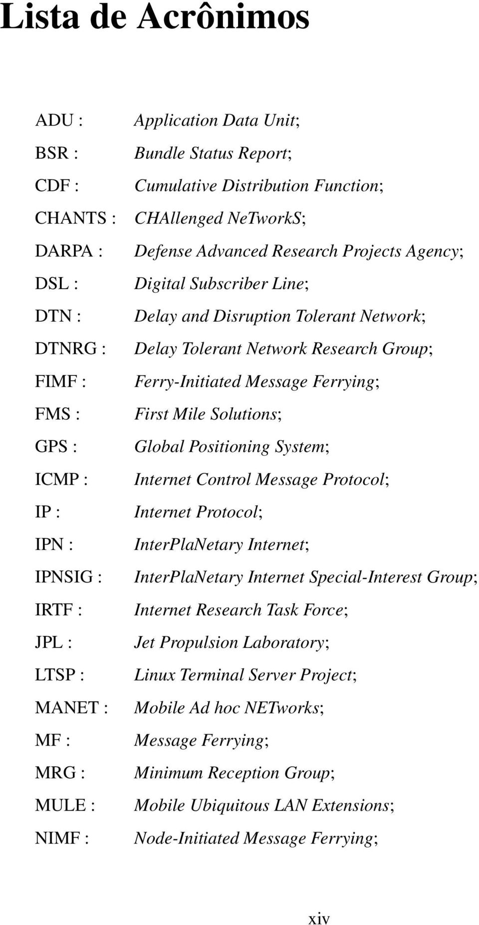 Network Research Group; Ferry-Initiated Message Ferrying; First Mile Solutions; Global Positioning System; Internet Control Message Protocol; Internet Protocol; InterPlaNetary Internet;