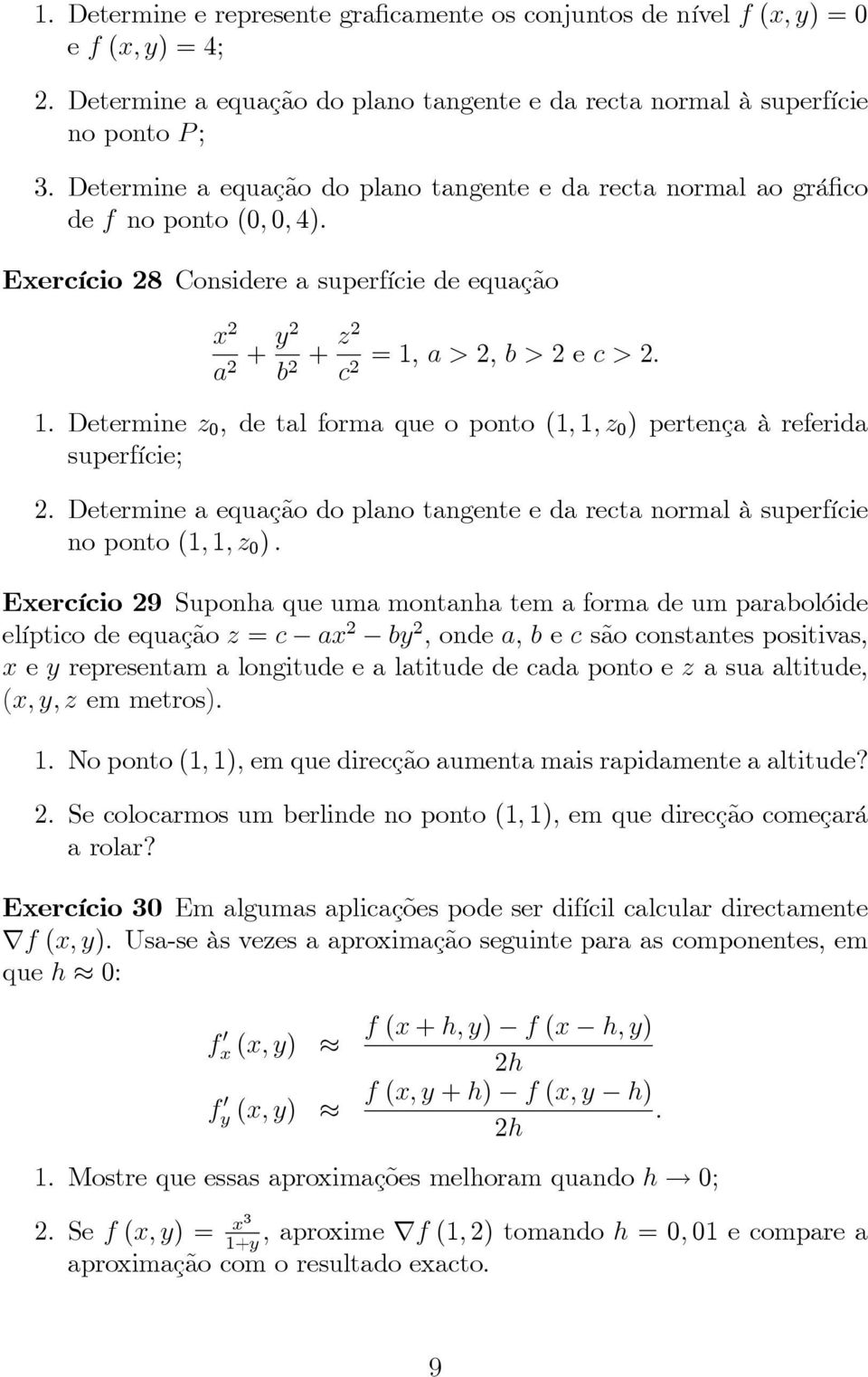 Determine 0, de tal forma que o ponto (1, 1, 0 ) pertença à referida superfície; 2. Determine a equação do plano tangente e da recta normal à superfície no ponto (1, 1, 0 ).