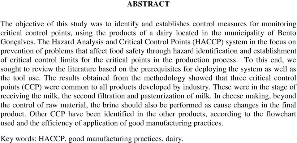 The Hazard Analysis and Critical Control Points (HACCP) system in the focus on prevention of problems that affect food safety through hazard identification and establishment of critical control