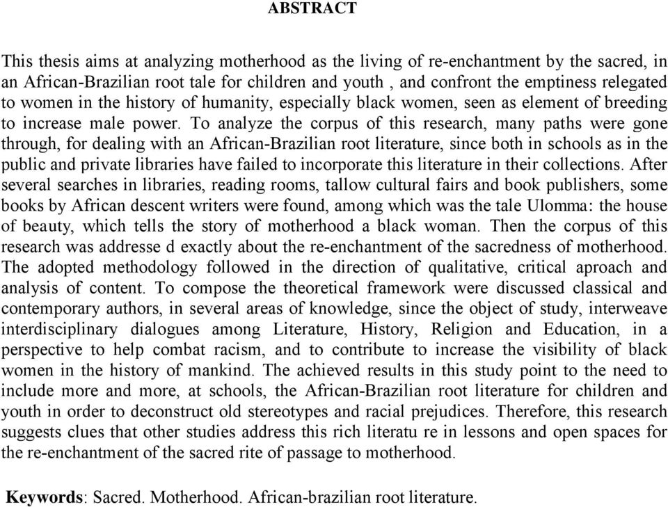 To analyze the corpus of this research, many paths were gone through, for dealing with an African-Brazilian root literature, since both in schools as in the public and private libraries have failed