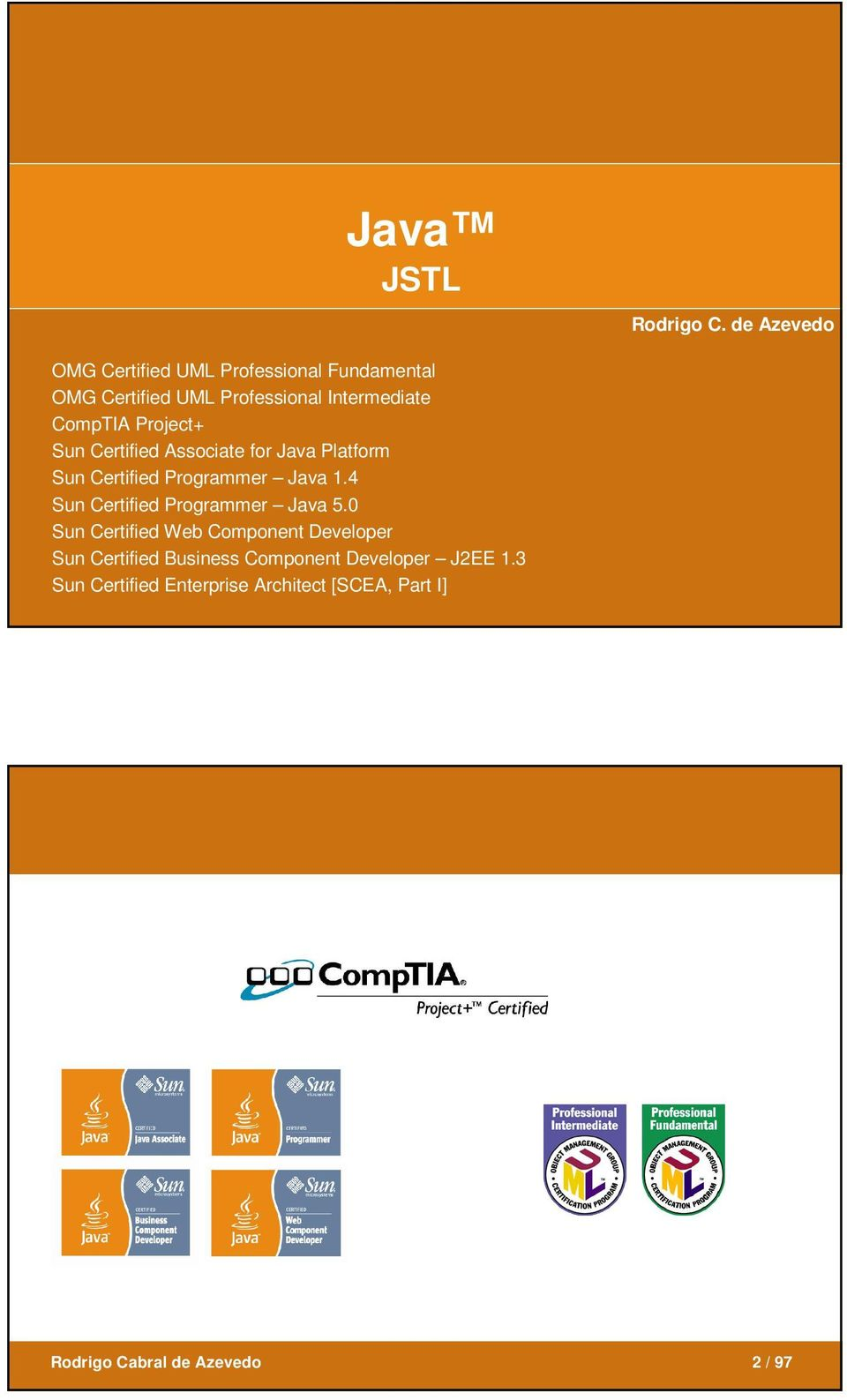 CompTIA Project+ Sun Certified Associate for Java Platform Sun Certified Programmer Java 1.