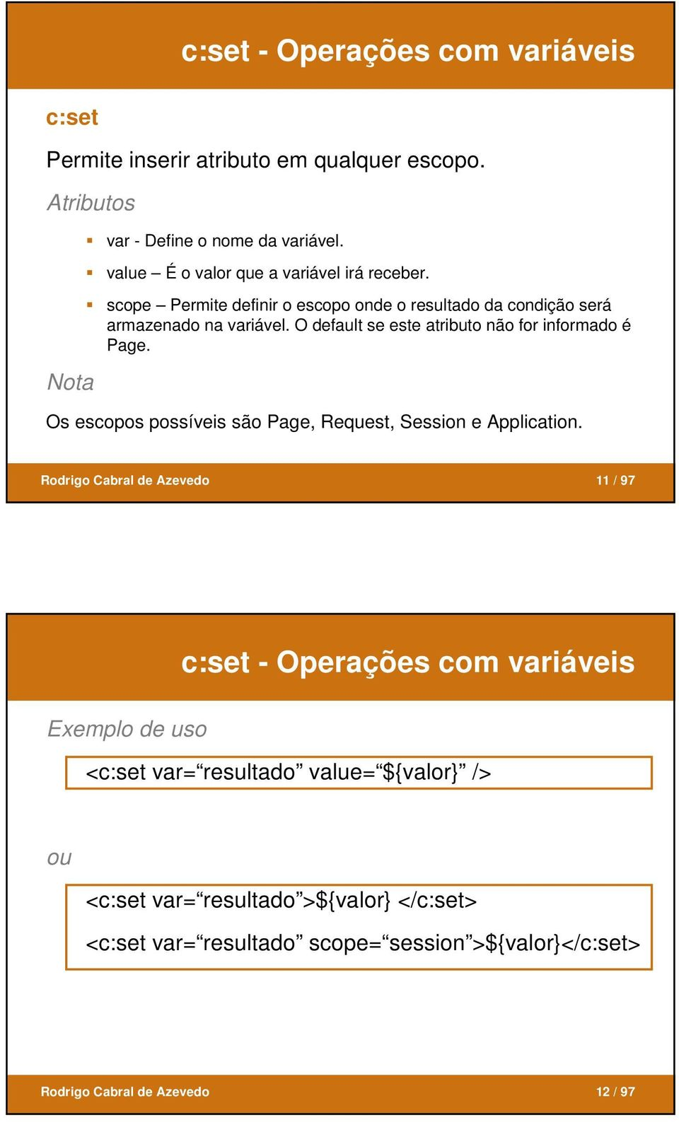 O default se este atributo não for informado é Page. Os escopos possíveis são Page, Request, Session e Application.