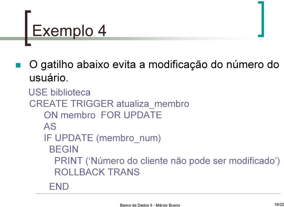 USE biblioteca CREATE TRIGGER atualiza_membro ON membro FOR