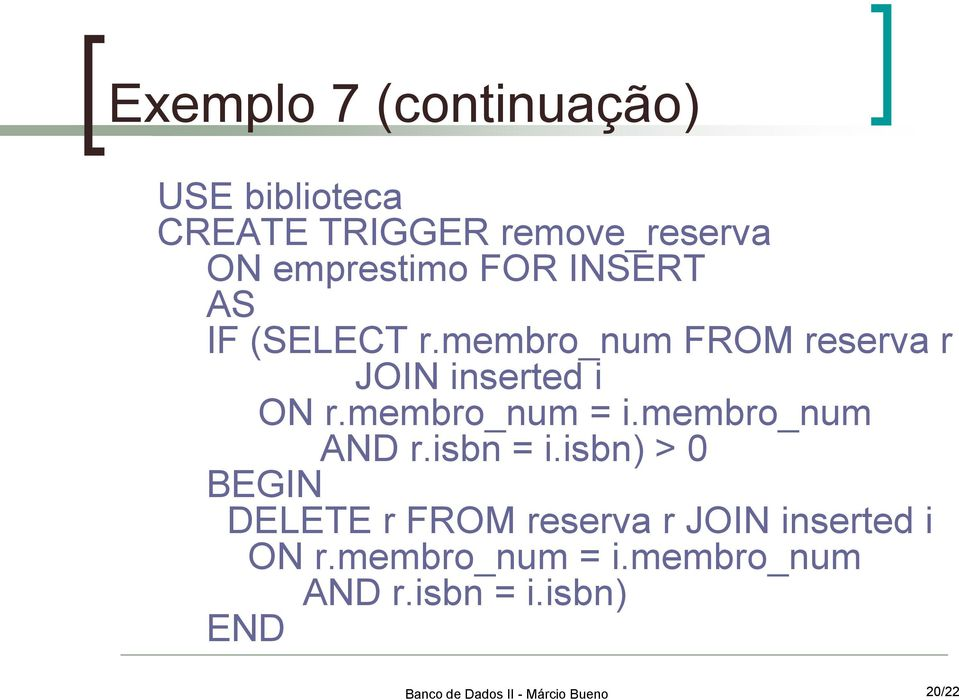 membro_num FROM reserva r JOIN inserted i ON r.membro_num = i.membro_num AND r.