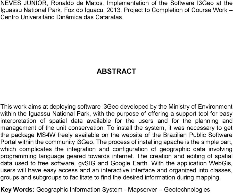 ABSTRACT This work aims at deploying software i3geo developed by the Ministry of Environment within the Iguassu National Park, with the purpose of offering a support tool for easy interpretation of