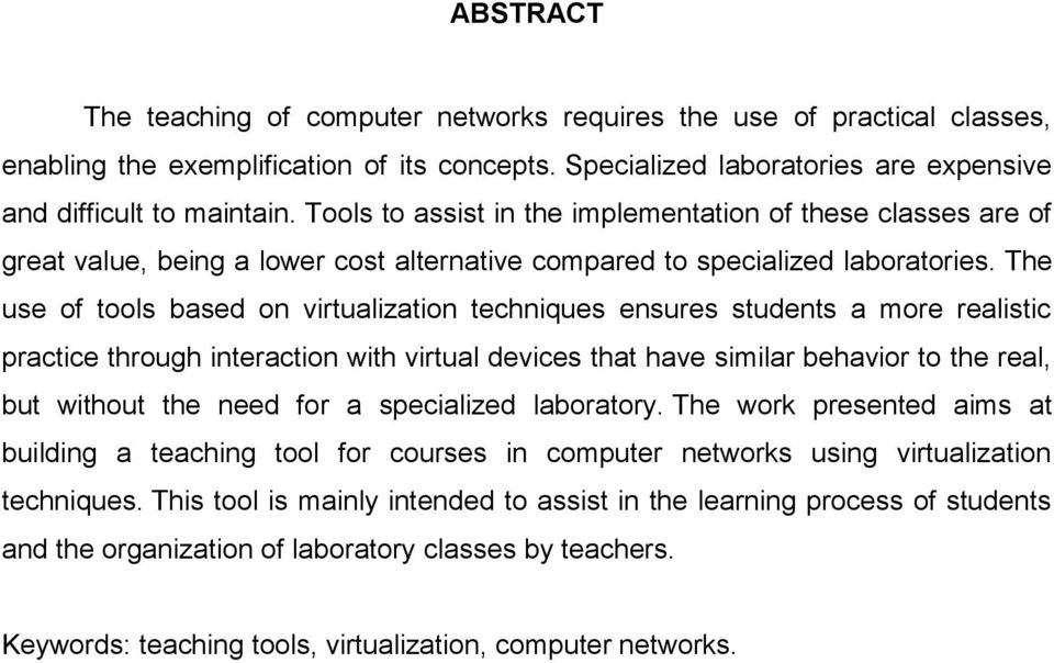 The use of tools based on virtualization techniques ensures students a more realistic practice through interaction with virtual devices that have similar behavior to the real, but without the need