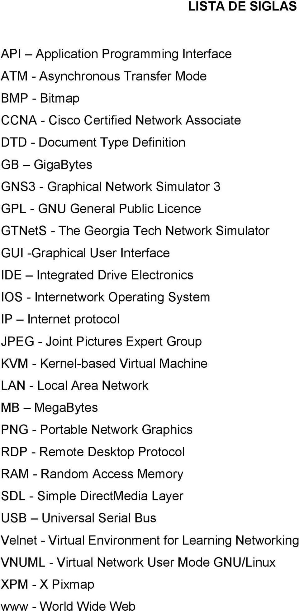 System IP Internet protocol JPEG - Joint Pictures Expert Group KVM - Kernel-based Virtual Machine LAN - Local Area Network MB MegaBytes PNG - Portable Network Graphics RDP - Remote Desktop Protocol