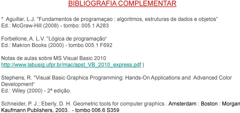 "ufpr.br/mac/apst_vb_2010_express.pdf ) Stephens, R. ""Visual Basic Graphics Programming: Hands-On Applications and Advanced Color Development Ed."