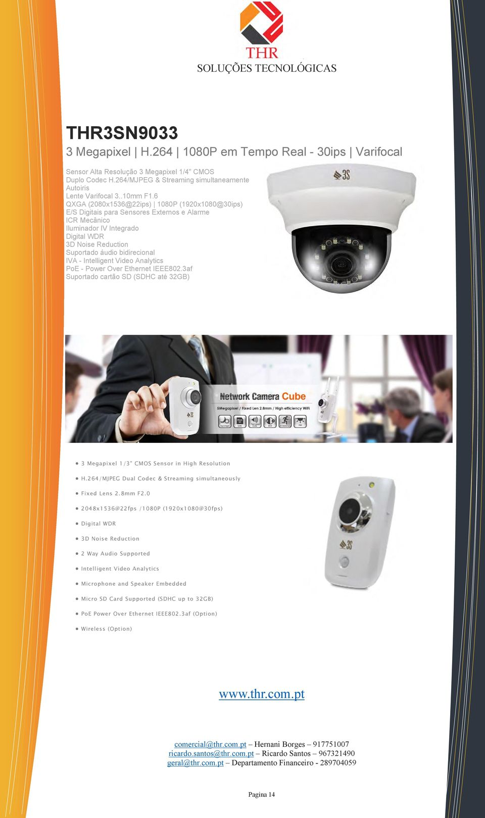 Intelligent Video Analytics PoE - Power Over Ethernet IEEE802.3af Suportado cartão SD (SDHC até 32GB) 14 3 Megapixel 1/3 CMOS Sensor in High Resolution H.